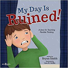 My Day Is Ruined!: A Story Teaching Flexible Thinking By Bryan Smith and Lisa M. Griffin