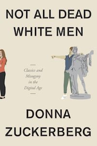 Not All Dead White Men: Classics and Misogyny in the Digital Age by Donna Zuckerberg book cover
