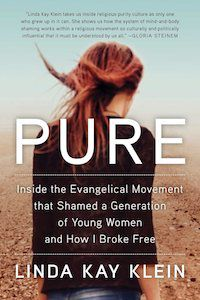 Pure: Inside the Evangelical Movement that Shamed a Generation of Young Women and How I Broke Free by Linda Kay Klein book cover