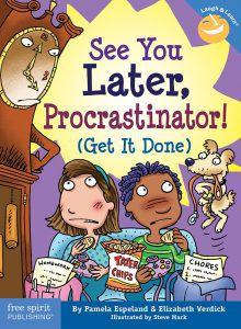 See You Later, Procrastinator! (Get It Done) by Pamela Espeland and Elizabeth Verdick