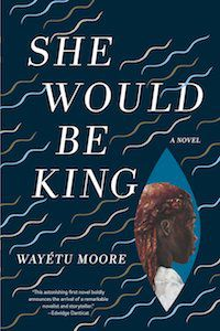 She Would Be King by Wayétu Moore book cover