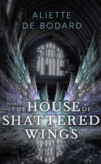cover of The House of Shattered Wings by Aliette De Bodard