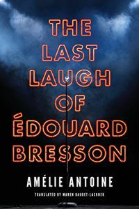 The Last Laugh of Édouard Bresson by Amélie Antoine