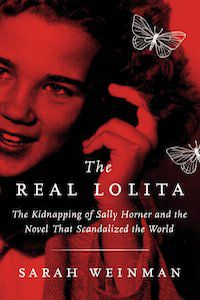 The Real Lolita: The Kidnapping of Sally Horner and the Novel That Scandalized the World by Sarah Weinman book cover