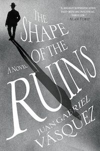 The Shape of the Ruins by Juan Gabriel Vasquez book cover