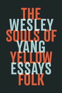 The Souls of Yellow Folk: Essays by Wesley Yang book cover