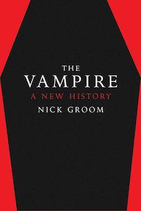The Vampire: A New History by Nick Groom book cover