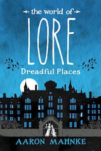 The World of Lore: Dreadful Places by Aaron Mahnke book cover