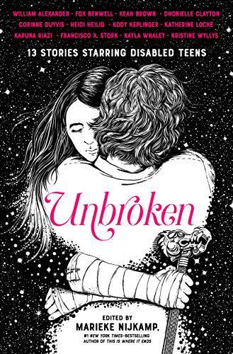 Unbroken: 13 Stories Starring Disabled Teens Marieke Nijkamp