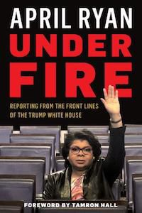 Under Fire: Reporting from the Front Lines of the Trump White House by April Ryan book cover