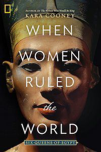 When Women Ruled the World: Six Queens of Egypt by Kara Cooney book cover