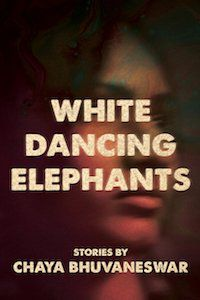 White Dancing Elephants: Stories by Chaya Bhuvaneswar book cover