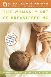 The Womanly Art of Breastfeeding (8th edition) by Diane Wiessinger, Diana West, and Teresa Pitman