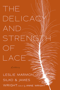 Cover of The Delicacy & Strength of Lace by James Wright & Leslie Marmon Silko