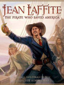 Jean Laffite: The Pirate Who Saved America by Susan Goldman Rubin, Jeff Himmelman