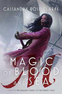 Magic of Blood and Sea (The Assassin's Curse #1-2) by Cassandra Rose Clarke