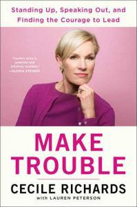 Make Trouble Cecile Richards cover