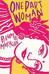 One Part Woman by Perumal Murugan. Fall 2018 new releases in translation.