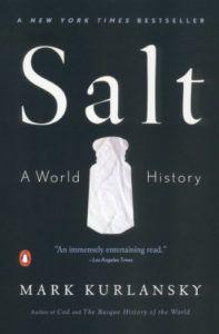 Salt: A World History by Mark Kurlansky.50 Must-Read Microhistory Books