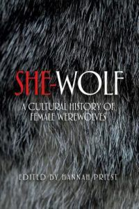 She-wolf- A Cultural History of Female Werewolves edited by Hannah Priest