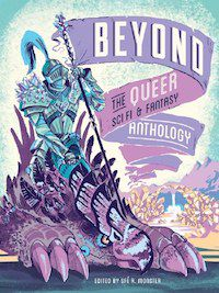 Beyond: The Queer Sci-Fi & Fantasy Comic Anthology edited by Sfe R. Monster and Taneka Stotts