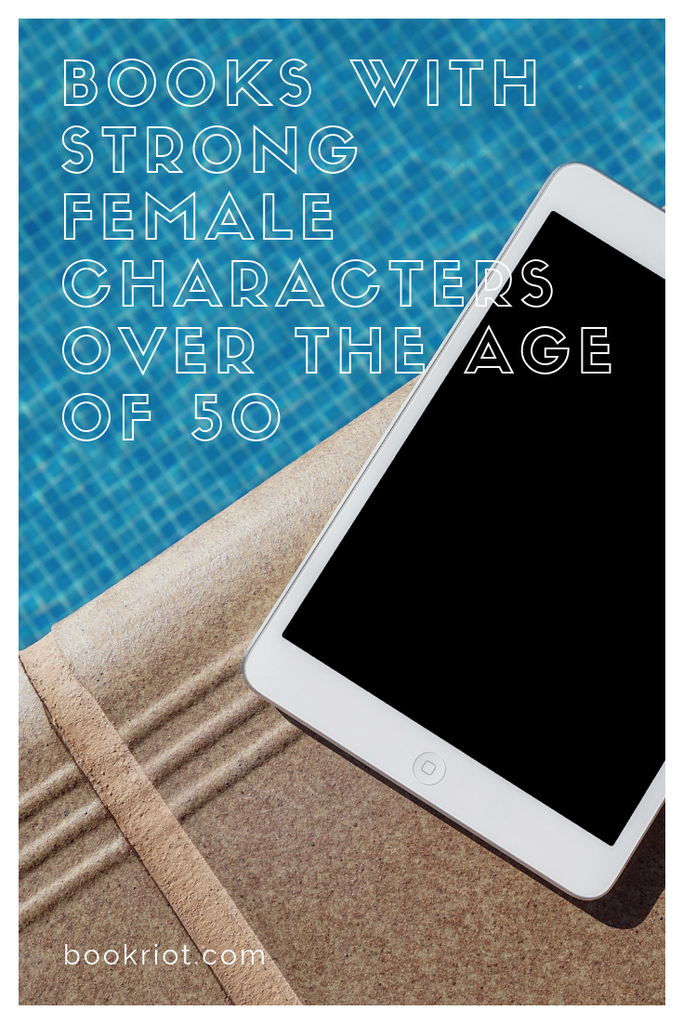 Great books with strong female characters over the age of 50. book lists | older characters | books with older characters | strong female characters