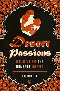 Desert Passions: Orientalism and Romance Novels by Hsu-Ming Teo cover