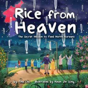 Rice From Heaven by Tina M. Cho, Keum Jin Song