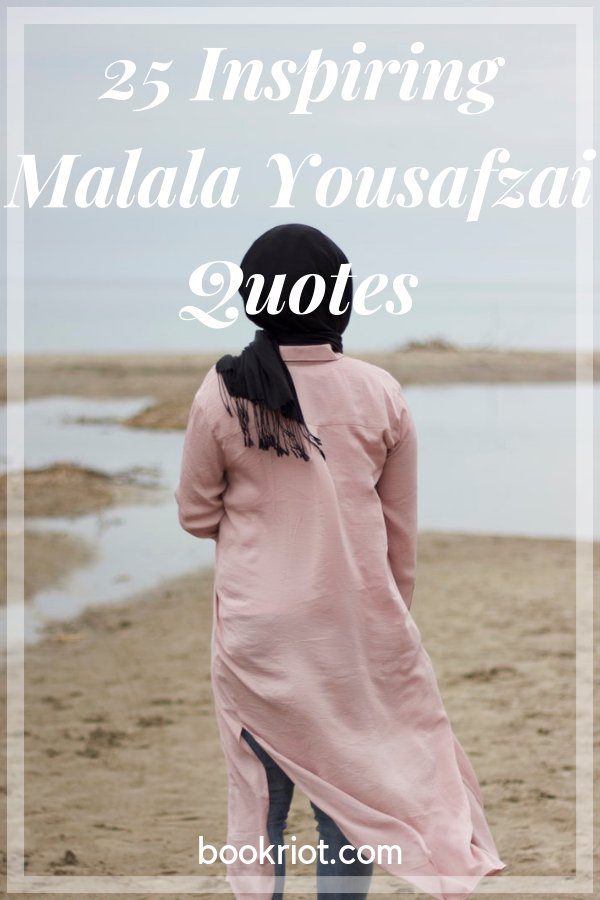 25 Inspiring Malala Yousafzai Quotes On Education And More Book Riot
