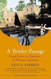 A BORDER PASSAGE: FROM CAIRO TO AMERICA – A WOMAN'S JOURNEYBY LEILA AHMED