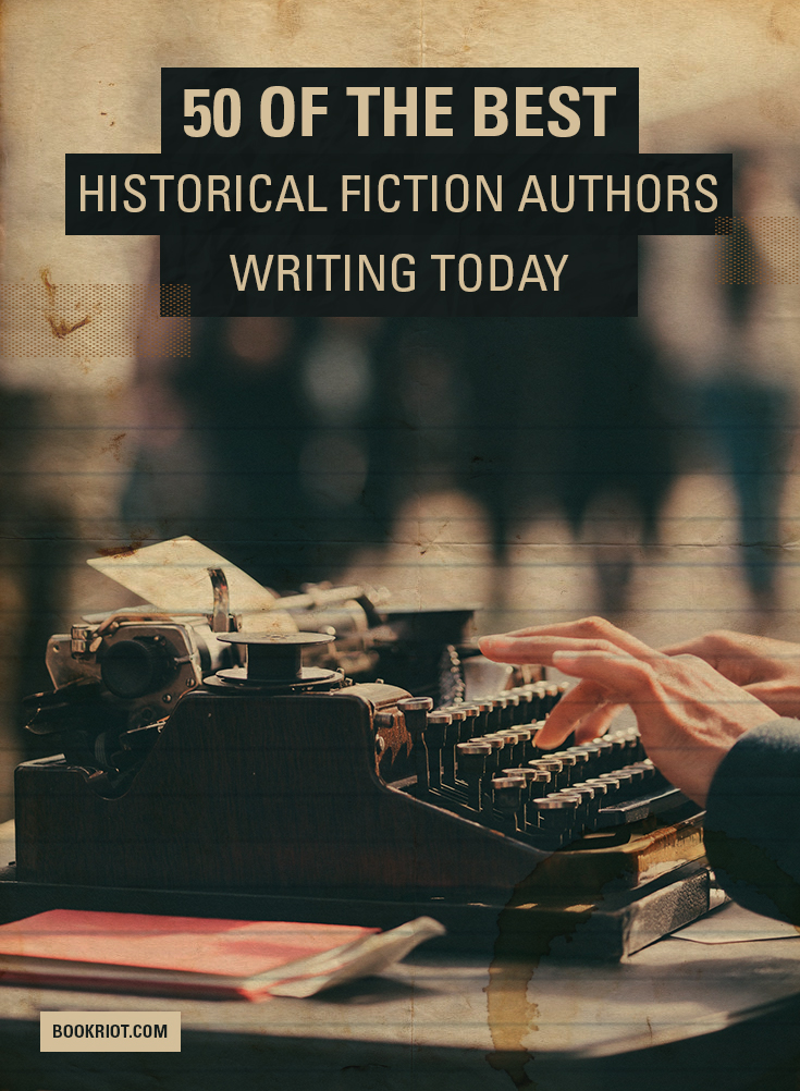 50 Of The Best Historical Fiction Authors Writing Today