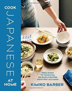 Cook Japanese at Home- From Dashi to Tonkatsu, 200 Simple Recipes for Every Occasion by Kimiko Barber