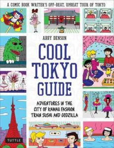 Cool Tokyo guide : adventures in the city of kawaii fashion, train sushi, and Godzilla —Denson, Abby, author, illustrator.