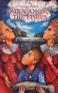 Down Among the Fishes by Natalka Babina