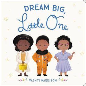 Dream Big, Little One Vashti Harrison