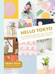Hello Tokyo - 30+ handmade projects and fun ideas for a cute, Tokyo-inspired lifestyle —Bizys, Ebony,