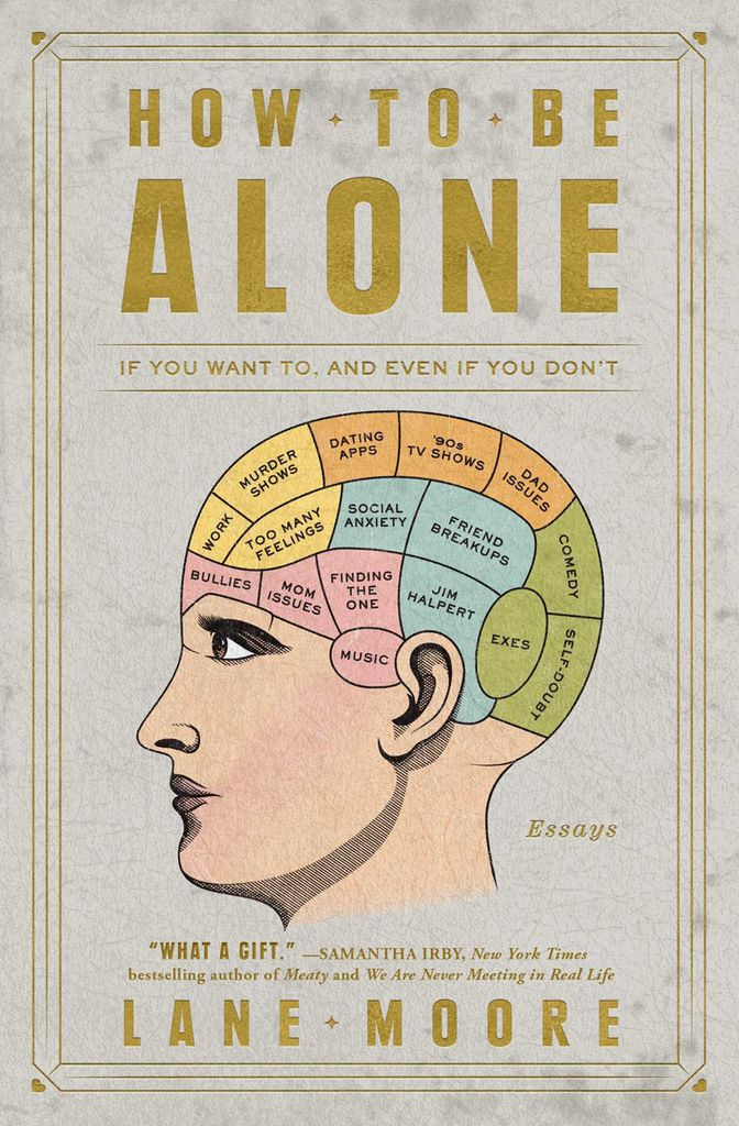 How to Be Alone- If You Want To, and Even If You Don_t by Lane Moore