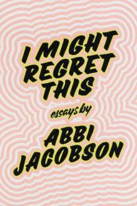 cover image of I Might Regret This by Abbi Jacobson
