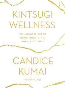 Kintsugi wellness : the Japanese art of nourishing mind, body, and spirit —Kumai, Candice,