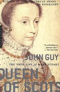 cover of Queen of Scots: The True Life of Mary Stuart by John Guy