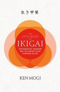 The Little Book of Ikigai: The secret Japanese way to live a happy and long life by Ken Mogi