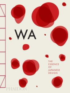WA- The Essence of Japanese Design Book by Rossella Menegazzo and Stefania Piotti