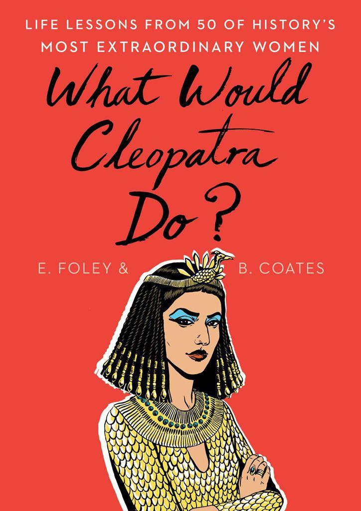 What Would Cleopatra Do? by Elizabeth Foley, Beth Coates