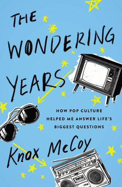 Wondering Years- How Pop Culture Helped Me Answer Life's Biggest Questions by Knox McCoy