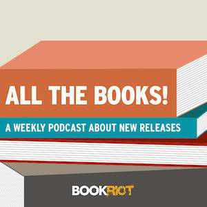 All The Books Podcast From Book Riot