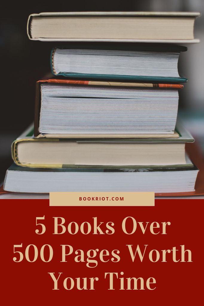 These books weighing in at over 500 pages are more than worth your time. book lists | big books | books over 500 pages | books to read