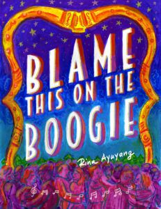 BLAME THIS ON THE BOOGIE BY RINA AYUYANG