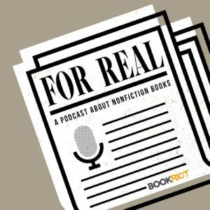 For Real, A Nonfiction Podcast From Book Riot