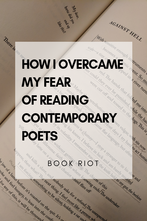 How I Overcame My Fear of Reading Contemporary Poets