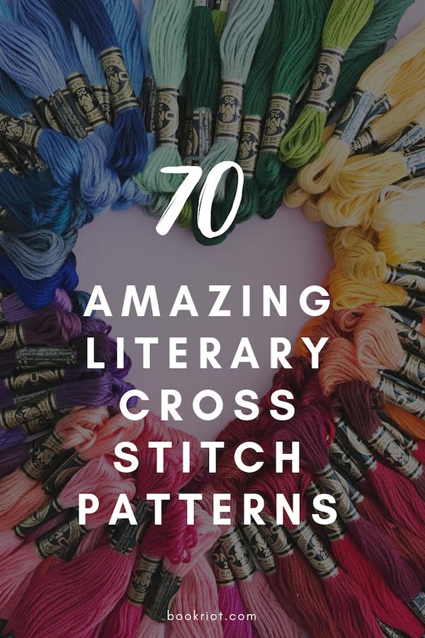 70 amazing literary cross stitch patterns. cross stitch | cross stitch patterns | literary art | books | book art | cross stitch for book lovers | reader cross stitch | crafts | crafting ideas | book nerds | #crossstitching